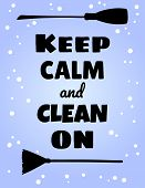 Keep Calm And Clean On Poster. Vector Household Postcard poster