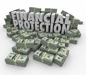 Financial Protection 3d words surrounded by piles of money or cash to illustrate safe, secure account for your savings