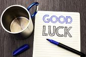 Conceptual Hand Writing Showing Good Luck. Business Photo Showcasing Lucky Greeting Wish Fortune Cha poster