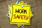 Text Sign Showing Work Safety. Conceptual Photo Caution Security Regulations Protection Assurance Sa poster