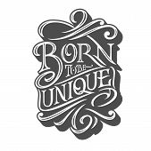 Born To Be Unique Typography On Isolated Background Retro Style. Vector Illustration For Posters, T- poster