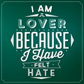 Quote Typographic Background / I Am A Lover Because I Have Felt Hate