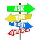 Ask the Right Questions words on arrow signs pointing or directing you to asnwers to your inquiries