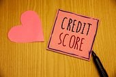 Writing Note Showing  Credit Score. Business Photo Showcasing Capacity To Repay A Loan Creditworthin poster