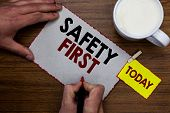 Conceptual Hand Writing Showing Safety First. Business Photo Text Avoid Any Unnecessary Risk Live Sa poster
