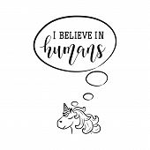 I Believe In Humans. Funny Lettering. Vector Hand Drawn Motivational And Inspirational Quote. Callig poster