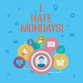 Word Writing Text I Hate Mondays. Business Concept For Not Liking The First Day Of Week Back To Rout poster