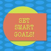 Word Writing Text Set Smart Goals. Business Concept For Establish Achievable Objectives Make Good Bu poster