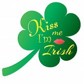 Kiss Me, I Am Irish. Typographic Style Poster For St. Patricks Day. Vector Illustration. Lettering T poster