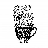 A Cup Of Tea Solves Everything Hand Drawn Lettering With Decorative Elements And An Elegant Cup Silh poster
