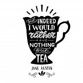 But Indeed I Would Rather Have Nothing But Tea Hand Drawn Quote By Jane Austin On The Background Of  poster