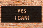Writing Note Showing Yes I Can. Business Photo Showcasing Motivation To Do Something Have The Enough poster