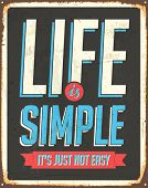 Vintage Metal Sign - Life is simple, it's not just easy - Vector EPS10. Grunge effects can be easily