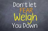 Don't Let Fear weigh you down