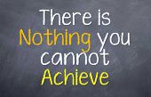There is nothing you can't achieve