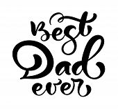 Best Dad Ever Lettering Black Vector Calligraphy Text For Happy Fathers Day. Modern Vintage Letterin poster