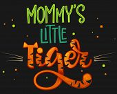 Mommys Little Tiger Color Hand Draw Calligraphy Script Lettering Whith Dots, Splashes And Whiskers  poster
