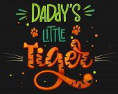 Daddys Little Tiger Color Hand Draw Calligraphy Script Lettering Whith Dots, Splashes And Whiskers  poster