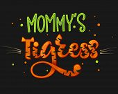 Mommys Little Tigress Color Hand Draw Calligraphy Script Lettering Text Whith Dots, Splashes And Wh poster