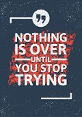 Nothing is over until you stop trying inspirational quote in frame on distressed background. Keep tr poster