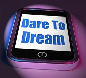 Dare To Dream On Phone Displays Big Dreams