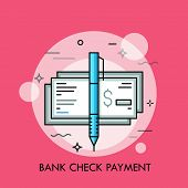 Pen And Cashier S Check With Dollar Sign. Traditional Payment Method, Bank Guarantee, Money Certific poster