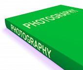 Photography Book Shows Take Pictures Or Photograph