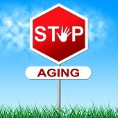 Stop Aging Represents Growing Old And Forbidden