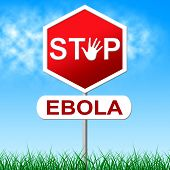 Ebola Stop Means Warning Sign And Danger