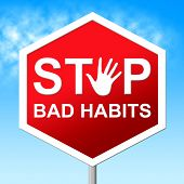 Stop Bad Habits Shows Warning Sign And Danger