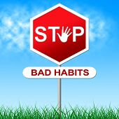 Stop Bad Habits Represents Danger Warning And Prohibit