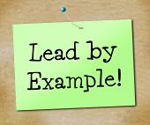 Lead By Example Indicates Directing Command And Guidance