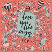 Love you like crazy - stylish romantic card made of flowers, air balloons, unicorn, rabbit, bugs, butterflies and birds in bright colors. Awesome forest concept background for romantic design