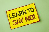 Word Writing Text Learn To Say No Motivational Call. Business Concept For Encouragement Advice Tips  poster