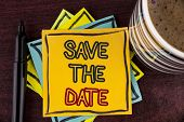 Writing Note Showing  Save The Date. Business Photo Showcasing Organizing Events Well Make Day Speci poster