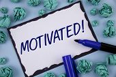 Writing Note Showing  Motivated Motivational Call. Business Photo Showcasing Willing To Do Something poster