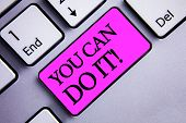 Writing Note Showing  You Can Do It Motivational Call. Business Photo Showcasing Inspirational Messa poster