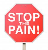 Stop the Pain words on a red stop sign to illustrate curing or ending discomfort, aches, sores, or injuries with medicine or health care treatment