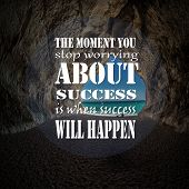 Inspirational Quotes The Moment You Stop Worrying About Success Is When Success Will Happen, Positiv poster