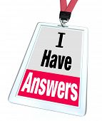 The words I Have Answers on an employee or assistant's badge and lanyard to illustrate helpfulness, assistance and expertise on a subject you need assistance with