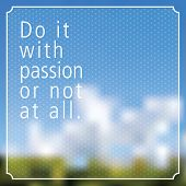 Quote - Do it with PASSION or not at all. vector illustration.