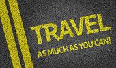 Travel As Much As You Can! written on the road