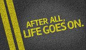 After All, Life Goes On. written on the road