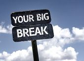 Your Big Break sign with clouds and sky background