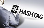 Business man with the text Hashtag in a concept image