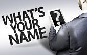 Business man with the text What's your Name? in a concept image