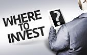 Business man with the text Where to Invest? in a concept image