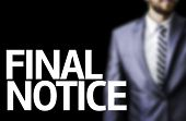Business man with the text Final Notice in a concept image