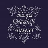 Believe in Magic and than Miracles will always be with you.