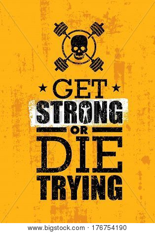 Get Strong Or Die Trying. Inspiring Raw Workout and Fitness Gym Motivation Quote. Creative Vector Typography Grunge Poster Concept With Skull Icon poster